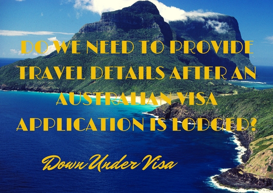 Do we need to provide travel details after an Australian visa application is lodged?