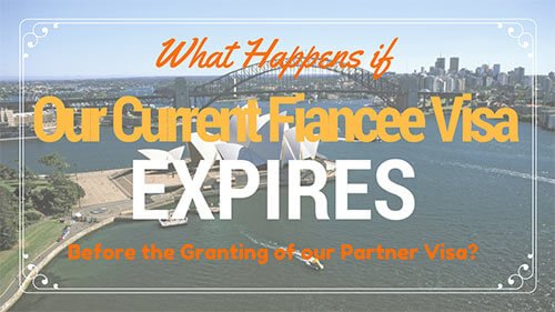 What happens if our current fiancee visa expires before the onshore partner visa has been granted
