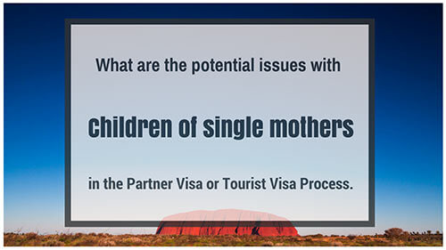 What are the Potential Issues with Children of a Single Mother in the Partner Visa or Tourist Visa Process.
