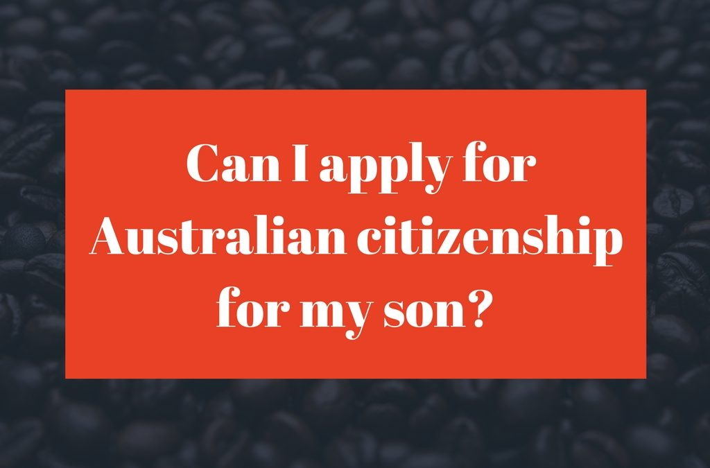Australian Citizenship By Descent – Can I apply for Australian citizenship for my son?