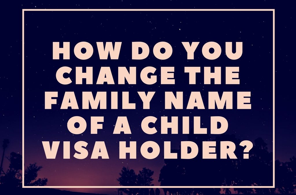 How do you change the family name of a child visa holder?