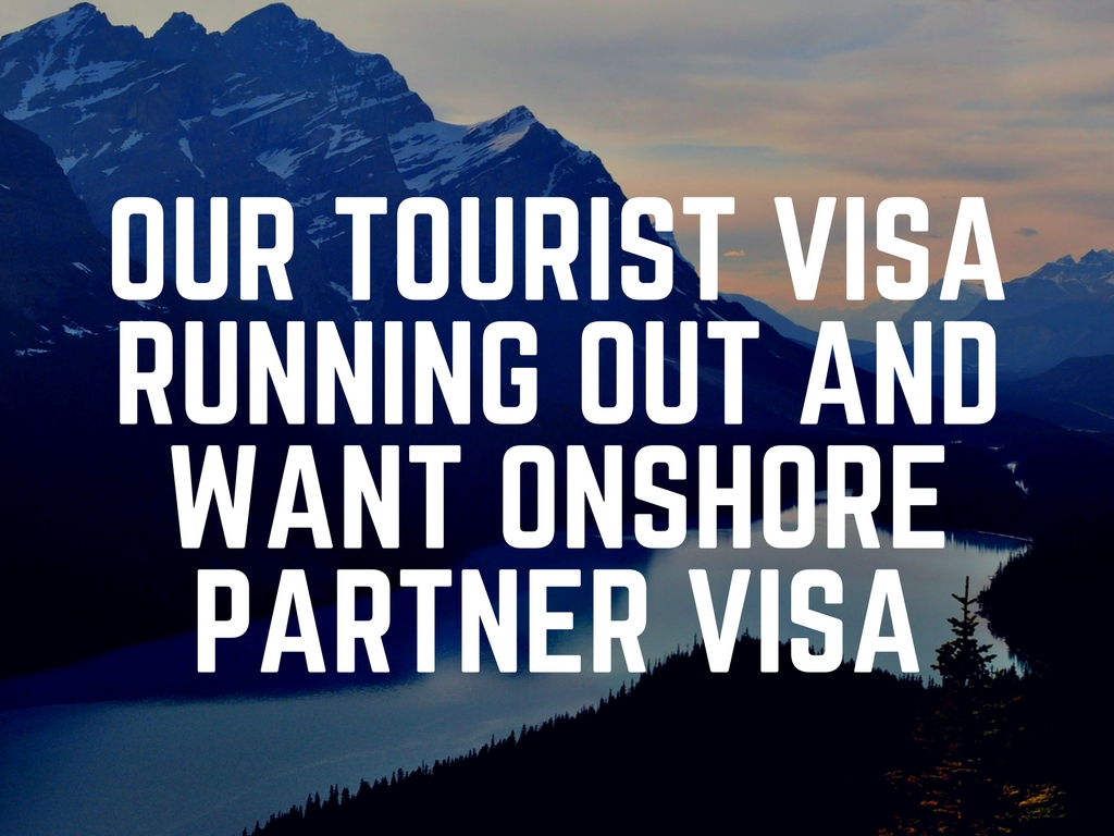 Tourist visa running out and want onshore partner visa
