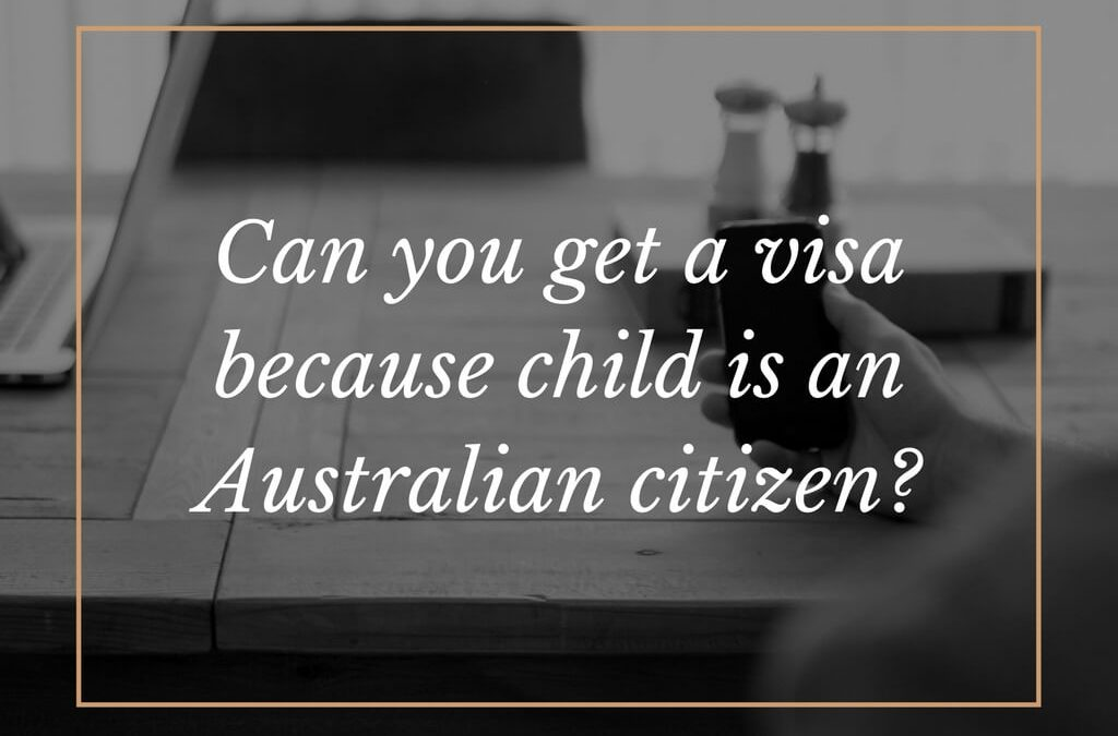 Can you get a visa because child is an Australian citizen