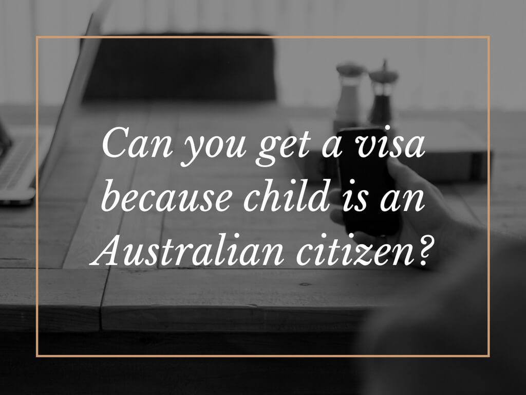 can you get a visa because child is an australian citizen?