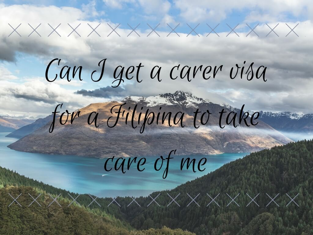 Can I get a carer visa for a Filipina lady from Philippines to Australia to take care of me