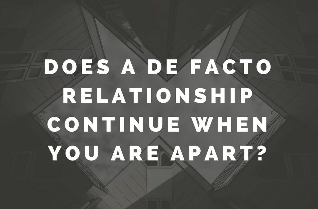 Does a de facto relationship continue when you are apart?