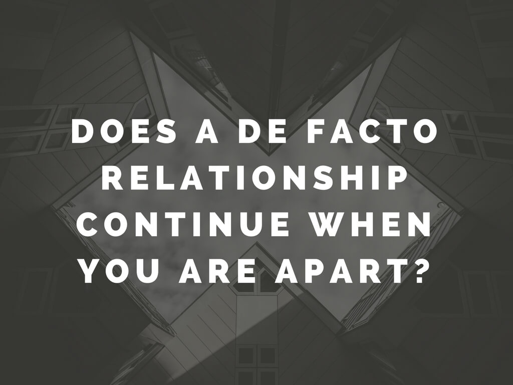Does a de facto relationship continue when you are apart, or do you need to start the 12 month wait again