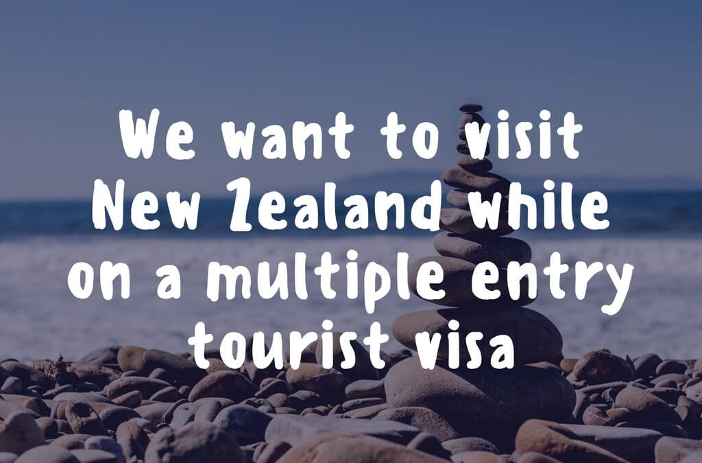 We want to visit New Zealand while on a multiple entry tourist visa