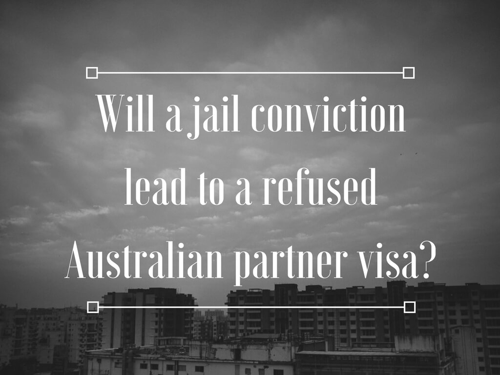 Will a jail conviction for a violent offence or crime lead to a refusal of an Australian partner visa